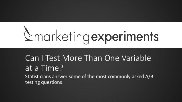 Can I Test More Than One Variable at a  Time? Statisticians answer some of the most commonly asked A/B testing questions