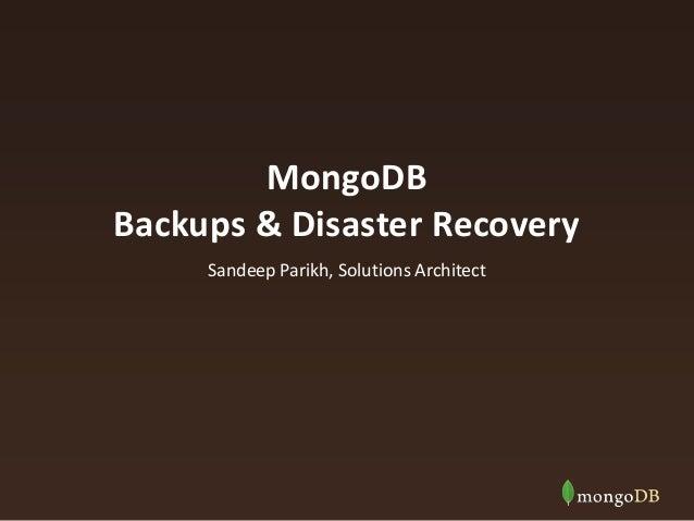 MongoDB Backups & Disaster Recovery Sandeep Parikh, Solutions Architect