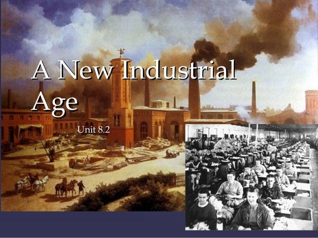 A New IndustrialAge  {   Unit 8.2