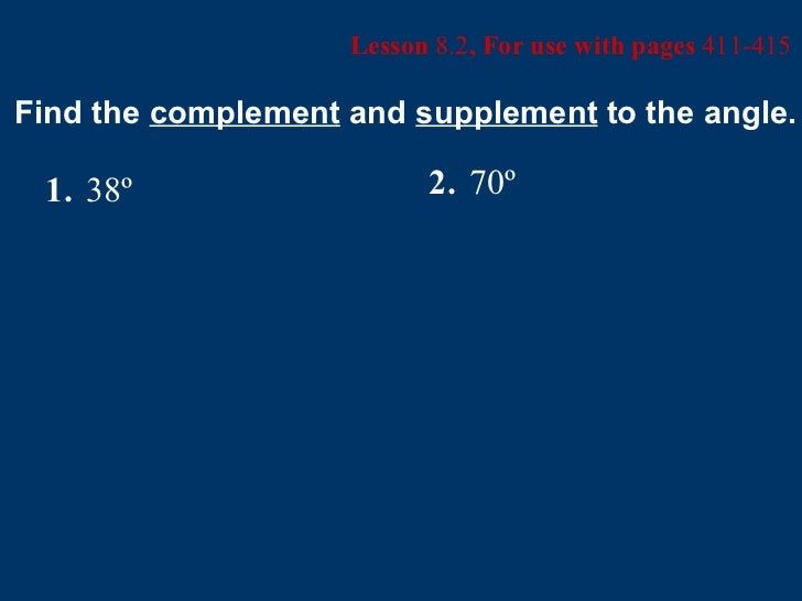 Lesson  8.2 , For use with pages  411-415 Find the  complement  and  supplement  to the angle. 1. 38º 2. 70º