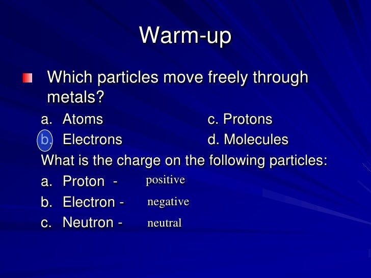 Warm-up<br />Which particles move freely through metals?<br />Atoms			c. Protons<br />Electrons			d. Molecules<br />What i...