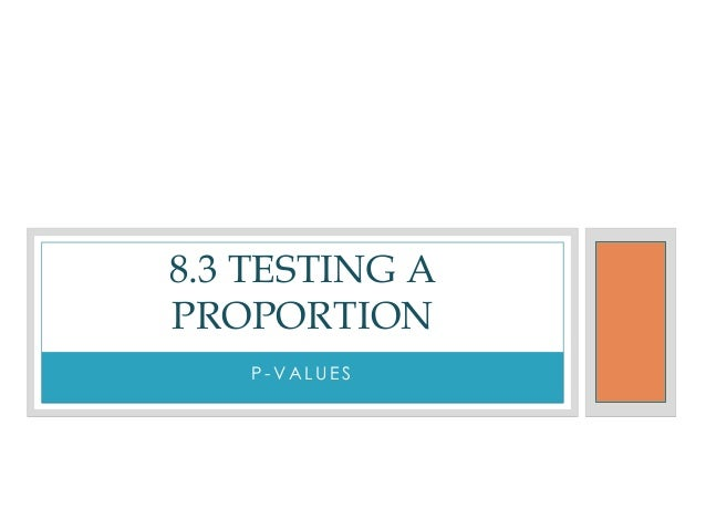 8.3 TESTING APROPORTION   P-VALUES