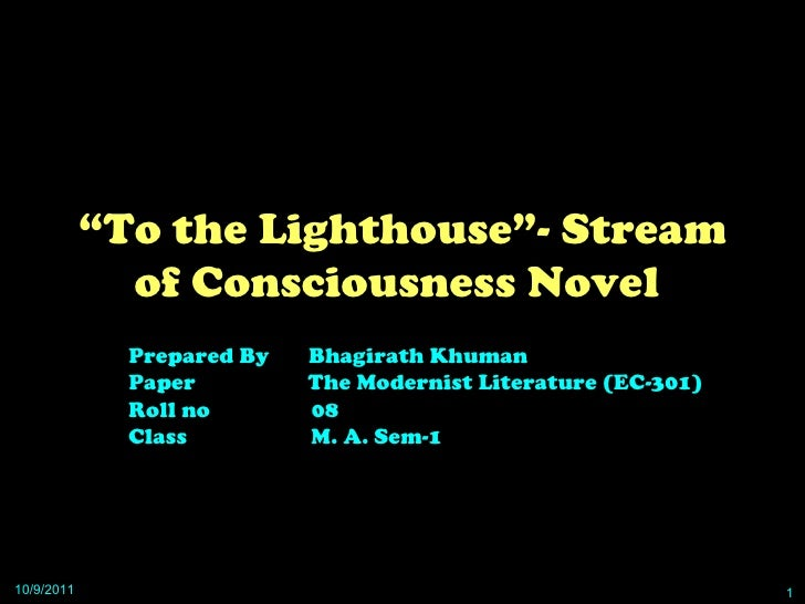""" To the Lighthouse""- Stream of Consciousness Novel  Prepared By  Bhagirath Khuman Paper  The Modernist Literature (EC-301..."