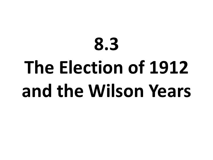 8.3 The Election of 1912 and the Wilson Years<br />