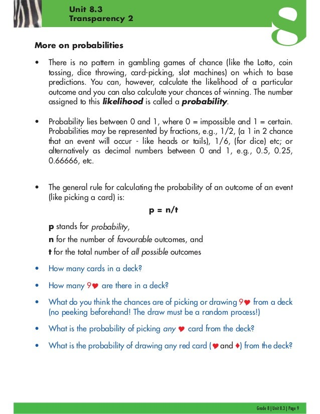 Grade 8 | Unit 8.3 | Page 9 Unit 8.3 Transparency 2 More on probabilities • There is no pattern in gambling games of chanc...