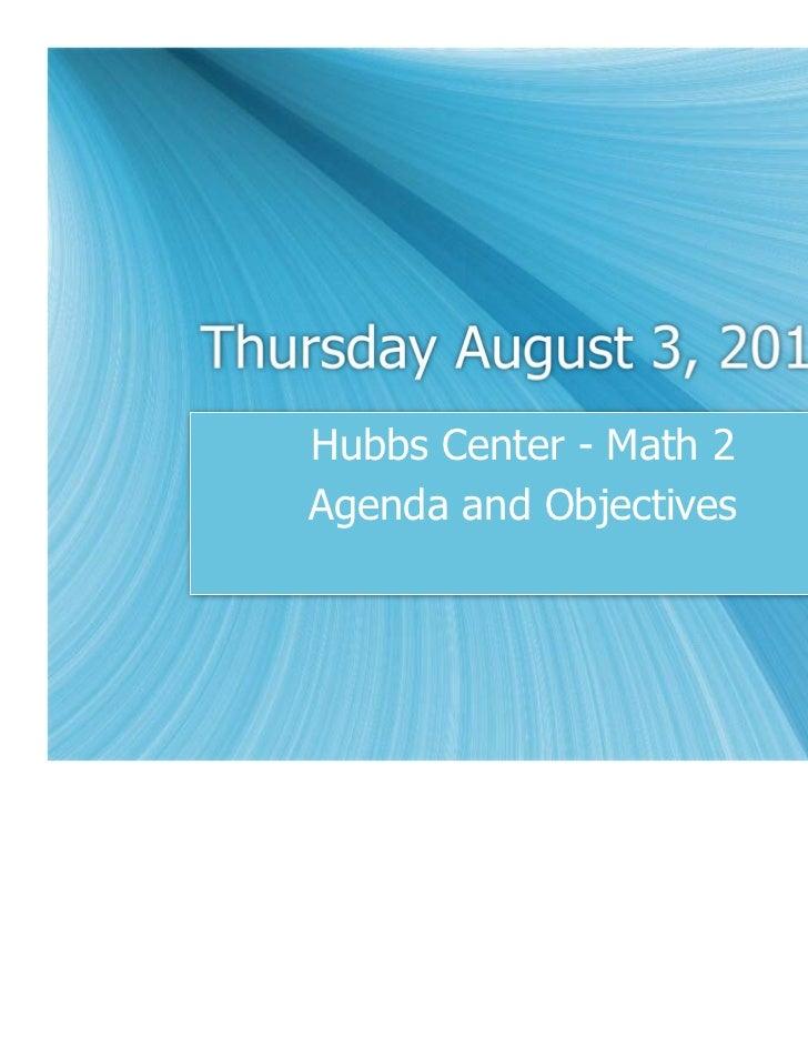 Thursday August 3, 2011   Hubbs Center - Math 2   Agenda and Objectives