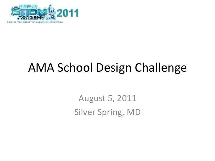 AMA School Design Challenge<br />August 5, 2011<br />Silver Spring, MD<br />