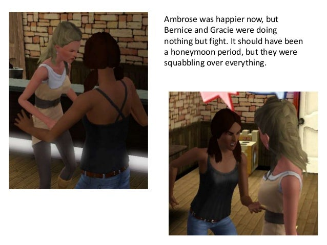 Ambrose was happier now, butBernice and Gracie were doingnothing but fight. It should have beena honeymoon period, but the...