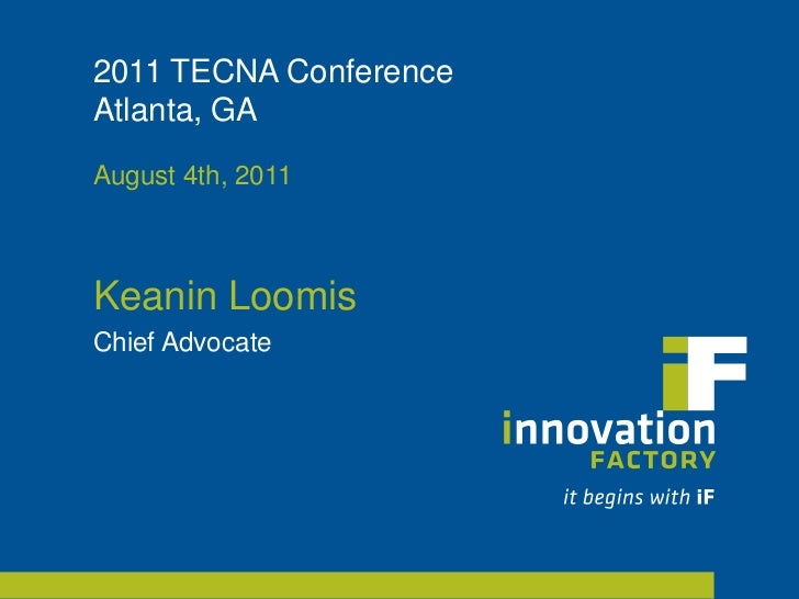 2011 TECNA Conference Atlanta, GA<br />August 4th, 2011<br />Keanin Loomis<br />Chief Advocate<br />