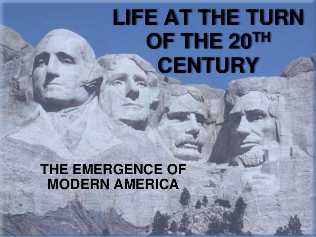 LIFE AT THE TURN          OF THE 20TH           CENTURYTHE EMERGENCE OF MODERN AMERICA