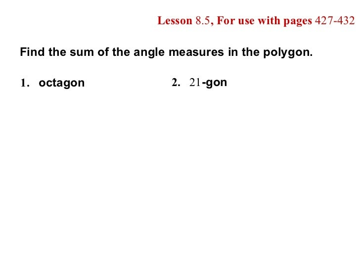 Lesson  8.5 , For use with pages  427-432 Find the sum of the angle measures in the polygon. 1. octagon 2. 21 -gon