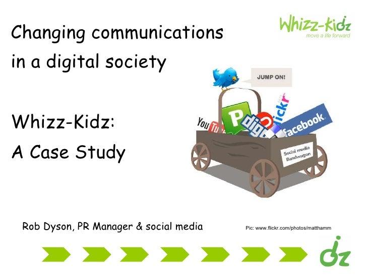 <ul><li>Changing communications </li></ul><ul><li>in a digital society   </li></ul><ul><li>Whizz-Kidz:  </li></ul><ul><li>...