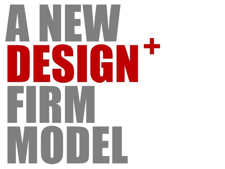 A NEW DESIGN FIRM MODEL<br />+<br />