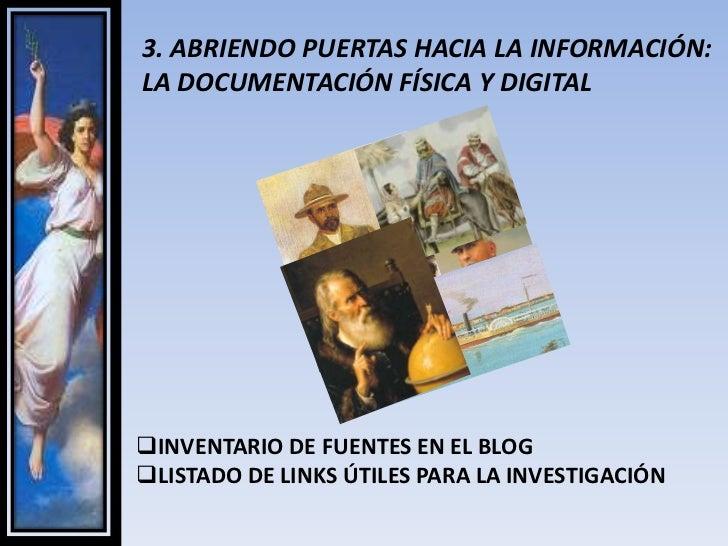 3. ABRIENDO PUERTAS HACIA LA INFORMACIÓN: LA DOCUMENTACIÓN FÍSICA Y DIGITAL<br /><ul><li>INVENTARIO DE FUENTES EN EL BLOG