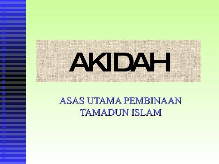 AKIDAH ASAS UTAMA PEMBINAAN TAMADUN ISLAM