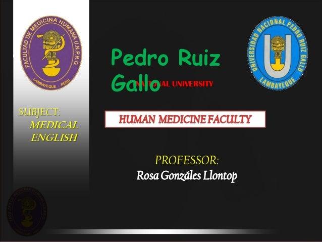 Pedro Ruiz           Gallo             NATIONAL UNIVERSITYSUBJECT: MEDICAL ENGLISH                 PROFESSOR: