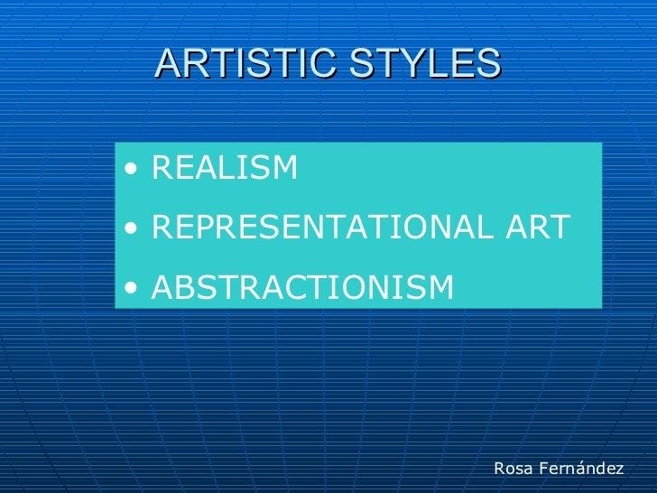 ARTISTIC STYLES• REALISM• REPRESENTATIONAL ART• ABSTRACTIONISM                   Rosa Fernández