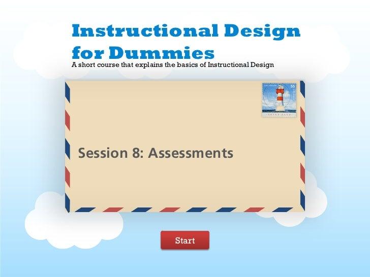 Instructional Designfor DummiesA short course that explains the basics of Instructional Design Session 8: Assessments     ...