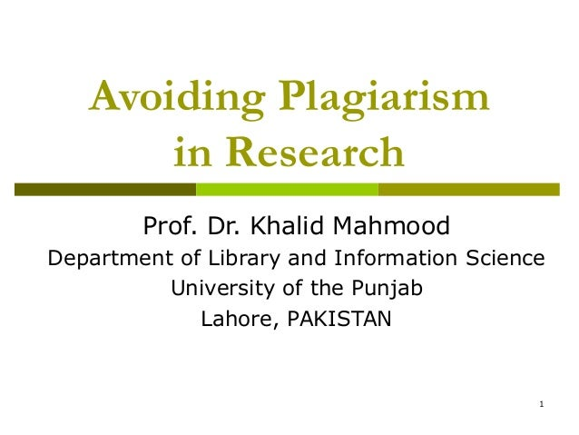 Avoiding Plagiarism       in Research        Prof. Dr. Khalid MahmoodDepartment of Library and Information Science        ...