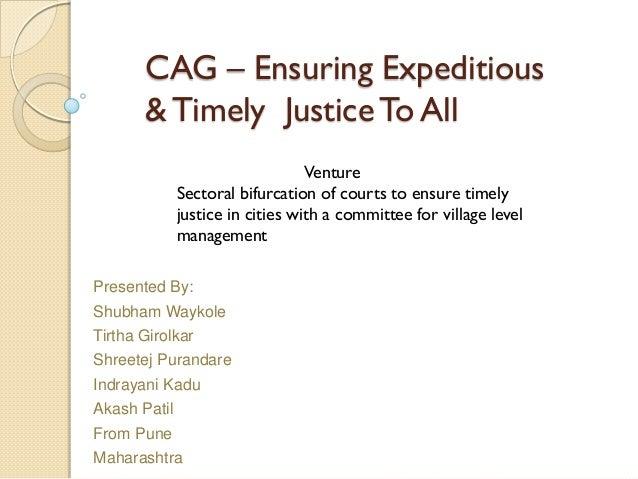 CAG – Ensuring Expeditious & Timely Justice To All Presented By: Shubham Waykole Tirtha Girolkar Shreetej Purandare Indray...