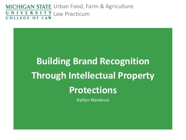 Urban Food, Farm & Agriculture Law Practicum  Building Brand Recognition Through Intellectual Property Protections Kaitlyn...