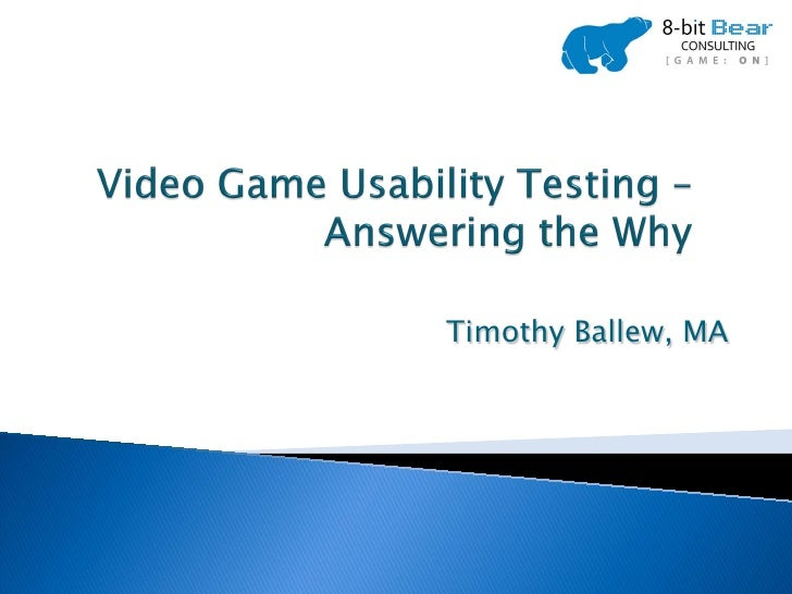 Video Game Usability Testing - Answering the Why