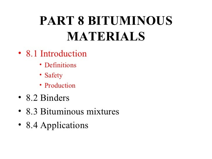 PART 8 BITUMINOUS        MATERIALS• 8.1 Introduction     • Definitions     • Safety     • Production• 8.2 Binders• 8.3 Bit...
