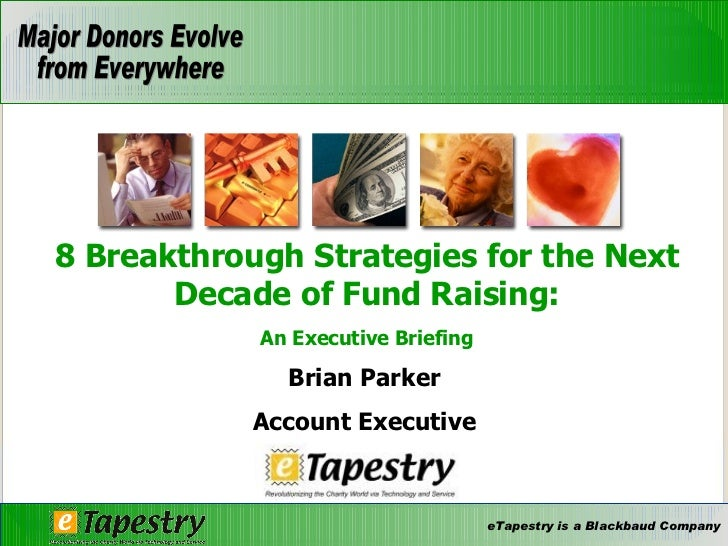 Brian Parker Account Executive 8 Breakthrough Strategies for the Next Decade of Fund Raising: An Executive Briefing