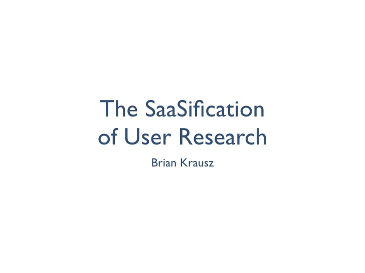 The SaaSificationof User Research     Brian Krausz