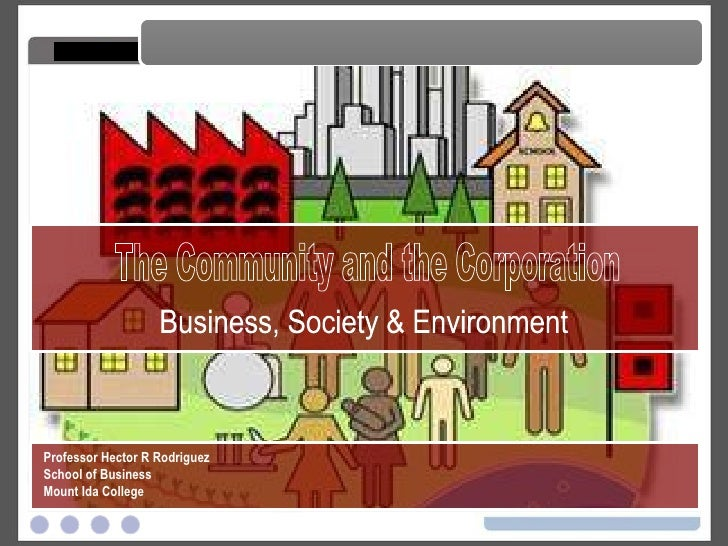 The Community and the Corporation The Community and the Corporation Professor Hector R Rodriguez School of Business Mount ...