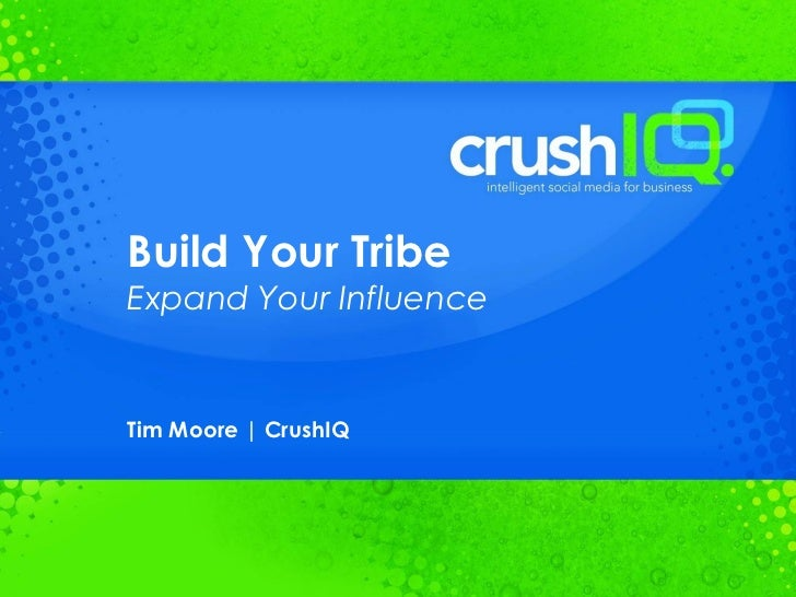 Build Your Tribe Expand Your Influence  Tim Moore | CrushIQ