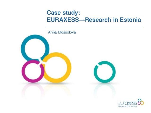 Case study:EURAXESS—Research in EstoniaAnna Mossolova