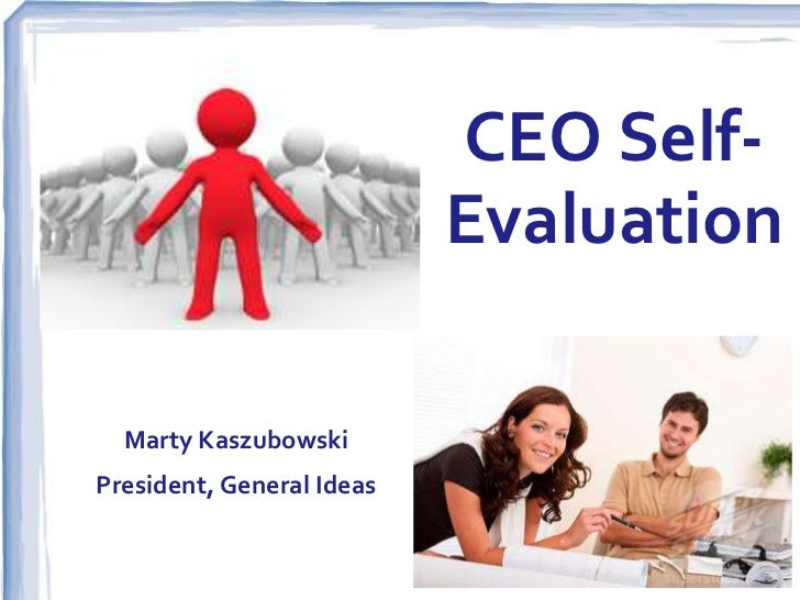 CEO Self-                           Evaluation  Marty KaszubowskiPresident, General Ideas