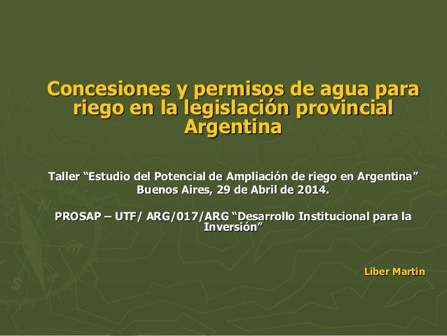 """Concesiones y permisos de agua para riego en la legislación provincial Argentina Taller """"Estudio del Potencial de Ampliaci..."""