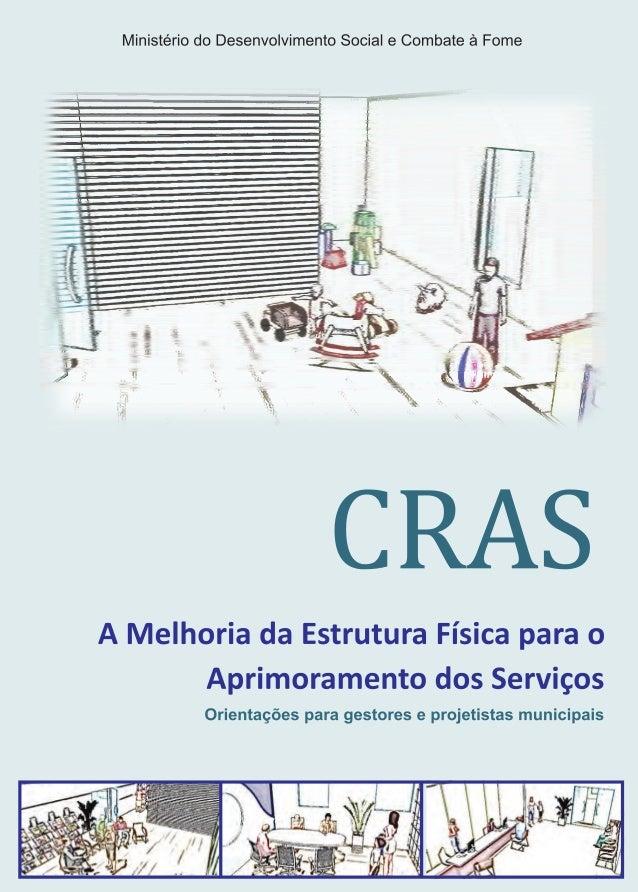 1 CRAS - A Melhoria da Estrutura Física para o Aprimoramento dos Serviços LIVRO CRAS - A MELHORIA DA ESTRUTURA_6-11-2009.i...