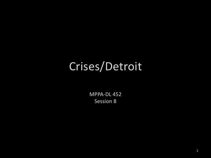 Crises/Detroit<br />MPPA-DL 452<br />Session 8<br />1<br />