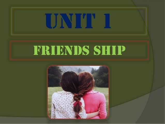 Unit 1 Friends ship