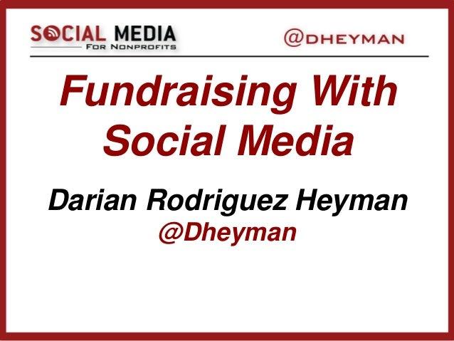 Fundraising WithSocial MediaDarian Rodriguez Heyman@Dheyman