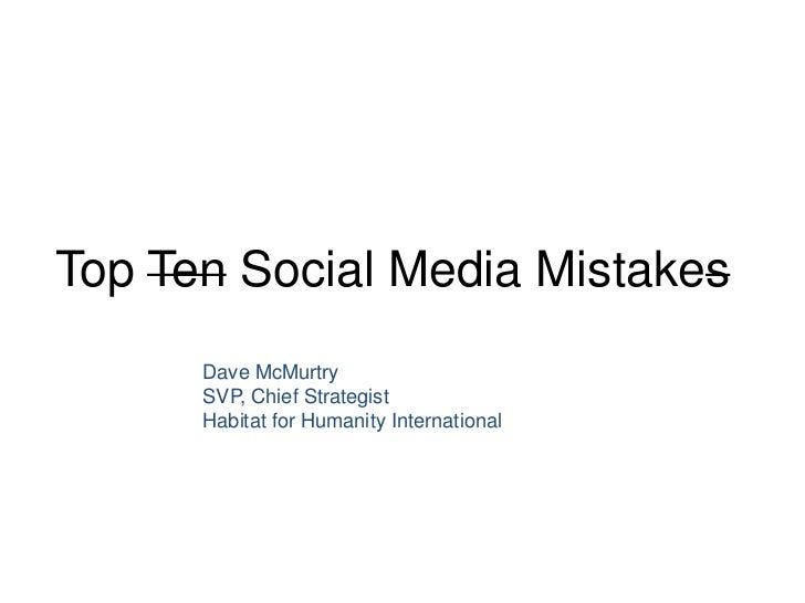 Top Ten Social Media Mistakes      Dave McMurtry      SVP, Chief Strategist      Habitat for Humanity International