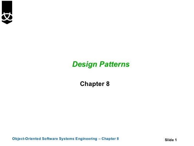 Design Patterns                                   Chapter 8Object-Oriented Software Systems Engineering – Chapter 8   Slid...