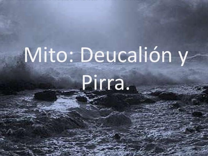 Mito: Deucalión y      Pirra.