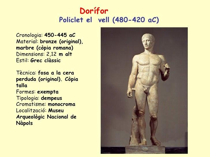 Dorífor                  Policlet el vell (480-420 aC)  Cronologia: 450-445 aC Material: bronze (original), marbre (còpia ...