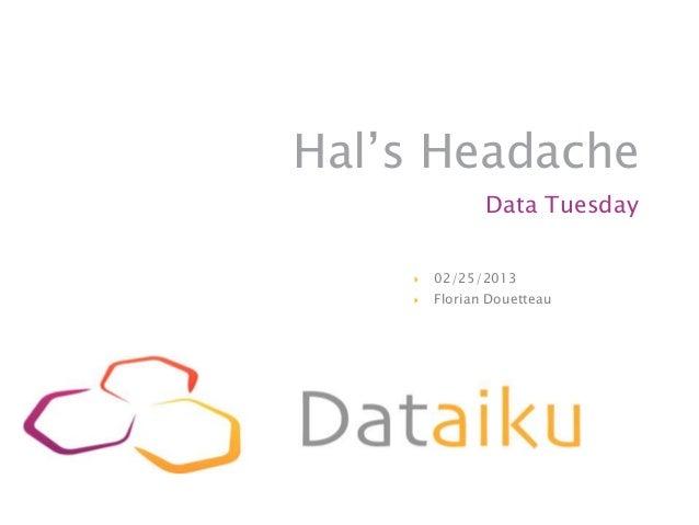 Hal's Headache               Data Tuesday       02/25/2013       Florian Douetteau