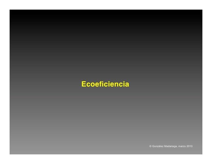 Ecoeficiencia                     © González Madariaga, marzo 2010