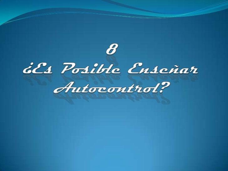 8.¿ Es posible enseñar autocontrol?