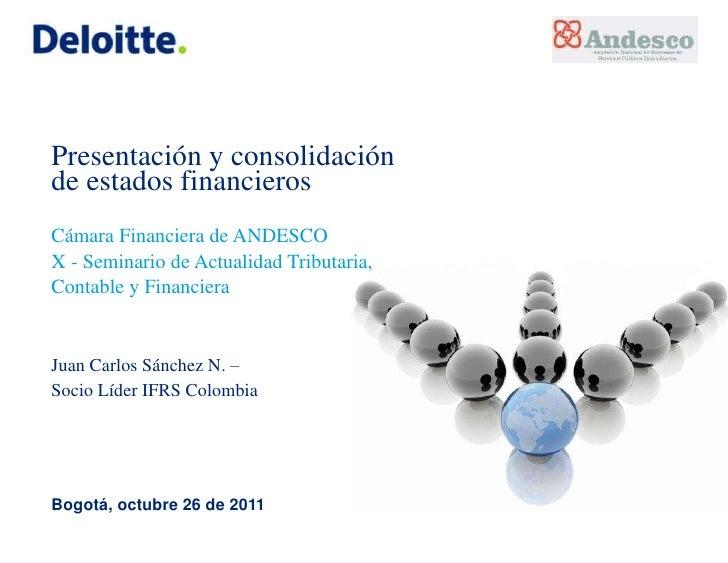 Presentación y consolidaciónde estados financierosCámara Financiera de ANDESCOX - Seminario de Actualidad Tributaria,Conta...