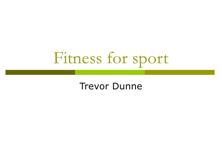Fitness for sport Trevor Dunne