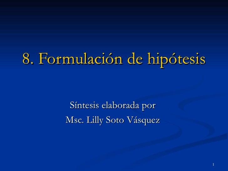 8. Formulación de hipótesis Síntesis elaborada por  Msc. Lilly Soto Vásquez