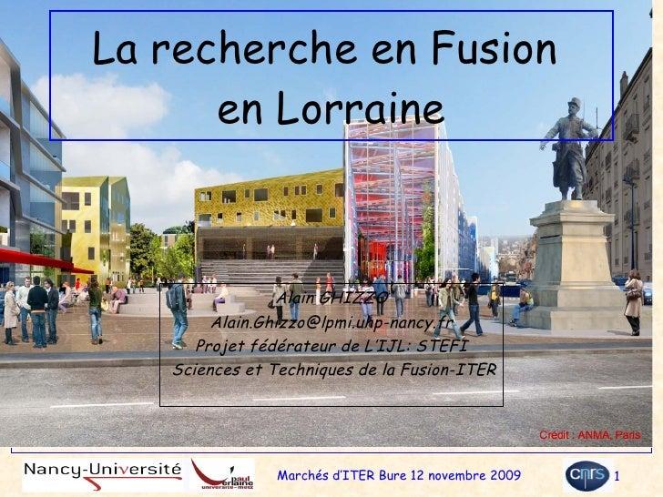 La recherche en Fusion  en Lorraine Alain GHIZZO [email_address] Projet fédérateur de L'IJL: STEFI Sciences et Techniques ...