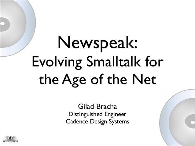 Newspeak: Evolving Smalltalk for the Age of the Net Gilad Bracha Distinguished Engineer Cadence Design Systems